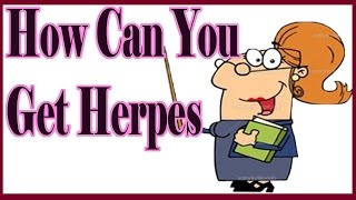 How Can You Get Herpes : Get Rid Of Herpes Naturally
