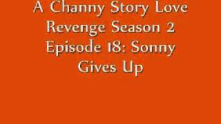 A Channy Story Love Revenge Season 2 Episode 18: Sonny Gives Up