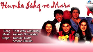 Humko Ishq Ne Mara : That Was Yesterday Full Audio Song | Aashish Chaudhary, Sagarika Soni |