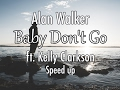 Alan Walker - Baby Don't Go ft. Kelly Clarkson(speed up)