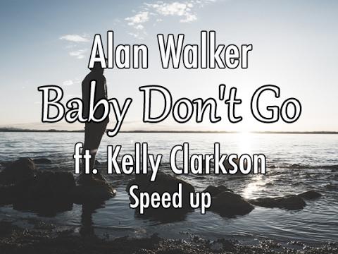 Alan Walker - Baby Don't Go ft. Kelly Clarkson(speed up)