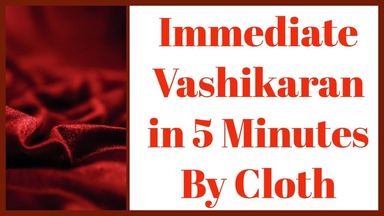 Immediate Vashikaran in 5 Minutes By Cloth