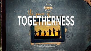 3.28.2021 - THE POWER OF TOGETHERNESS - pt. 4 Koinonia