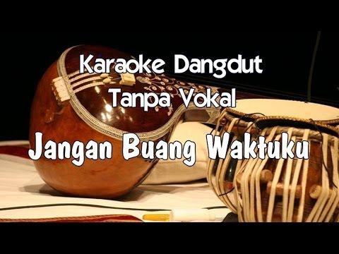 Karaoke Jangan Buang Waktuku Tanpa Vokal