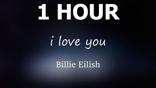 Billie Eilish i love you 1 hour