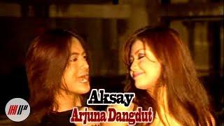 Aksay - Arjuna Dangdut - Official Version
