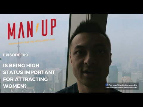 Is High Status Important For Attracting Women? - The Man Up Show, Ep. 109