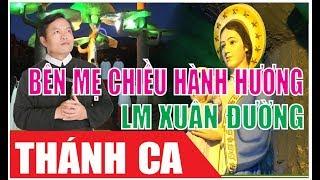 BÊN MẸ CHIỀU HÀNH HƯƠNG - Lm. Xuân Đường