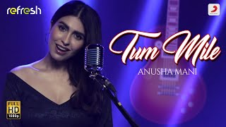 Tum Mile - Anusha Mani | Sony Music Refresh 🎶 | Ajay Singha
