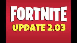 FORTNITE UPDATE 2.03 PATCH NOTES - QUALITY OF LIFE AND OPTIMIZATION UPDATE