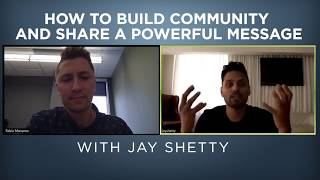 How to Build Community and Share a Powerful Message  |  Jay Shetty
