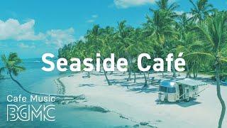 Seaside Cafe: Summer Bossa Nova Music Playlist for Morning, Work, Study