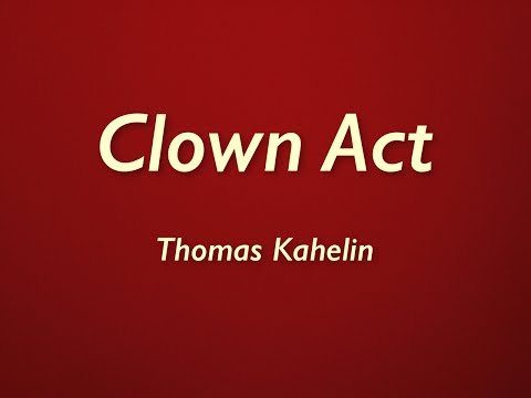 """Clown Act"" by Thomas Kahelin"