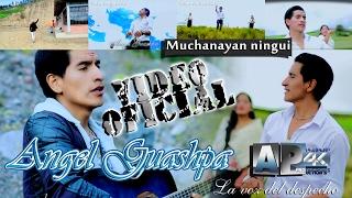 "Angel Guashpa 2017 - Muchanayan ningui ""Video Oficial 4K"" AP HD Estudio's"