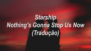 Starship - Nothing's Gonna Stop Us Now (Tradução/Legendado)