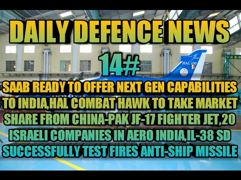 NEWS 14:SAAB OFFER TO INDIA,HAL HAWK JET TO TAKE ON JF-17 THUNDER,20 ISRAELI COMPANIES IN AERO INDIA