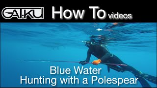 GATKU How to vids - The Basics: Bluewater Hunting and Spearfishing by Pole Spear