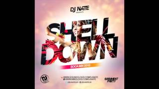 Shell Down ( 2016 Soca Mix ) @DJNateUK
