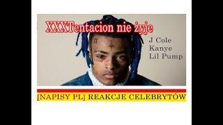 [Napisy PL] Reakcje celebrytów na śmierć XXXTentacion. Lil Pump, 6ix9ine, Kanye West, J Cole