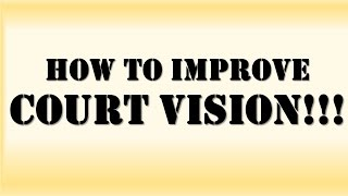 How To Improve Your Court Vision