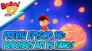 PREVIU EPISOD 16: BoBoiBoy Api VS Fang!