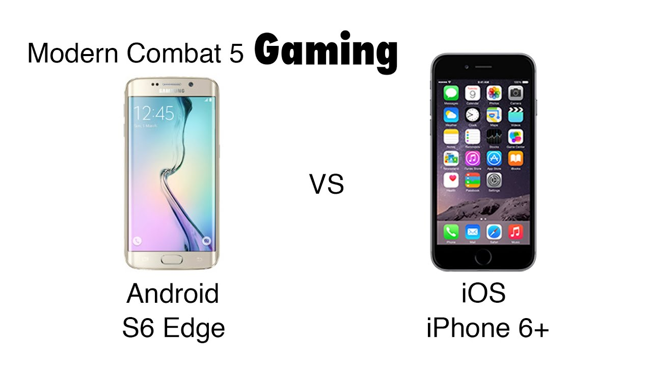 android vs iphone android vs ios gaming modern combat 5 ft s6 edge vs 1291