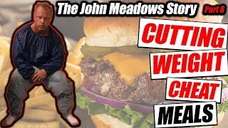 Cutting Weight & Cheat Meals - The John Meadows Story part 8