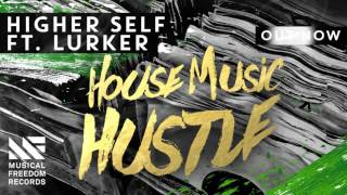 Higher Self ft. Lurker - House Music Hustle [OUT NOW]