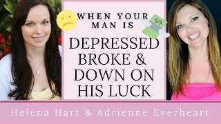 What To Do If Your Man Is Depressed, Going Through A Difficult Situation Or Having Financial Issues