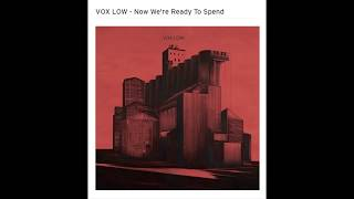VOX LOW - Now We're Ready To Spend