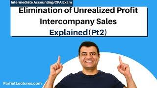 Elimination of Unrealized Profit--Intercompany Sales (Pt 2) Advanced Accounting|CPA Exam FAR|Ch6 P2