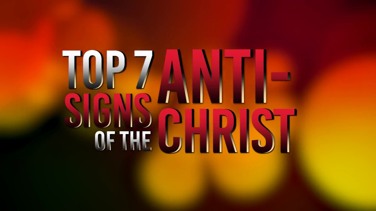 Top 7 signs of the antichrist youtube top 7 signs of the antichrist buycottarizona