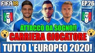 TUTTO L'EUROPEO DEL 2020 CON L'ITALIA!! UNA NAZIONALE DA SOGNO!! FIFA 18 CARRIERA GIOCATORE #26