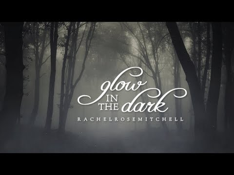 Glow In The Dark - Lyrics (Rachel Rose Mitchell)
