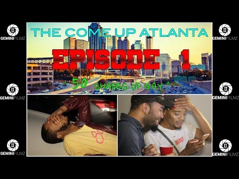 "THE COME UP ATLANTA (EPISODE.1) "" 50 SHADES OF GAY"""