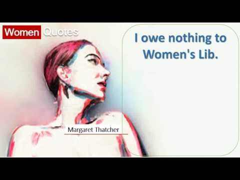 Margaret Thatcher' Women Quotes All the time - I owe nothing to Women's Lib.