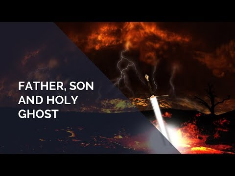 Father, Son and Holy Ghost pt 1