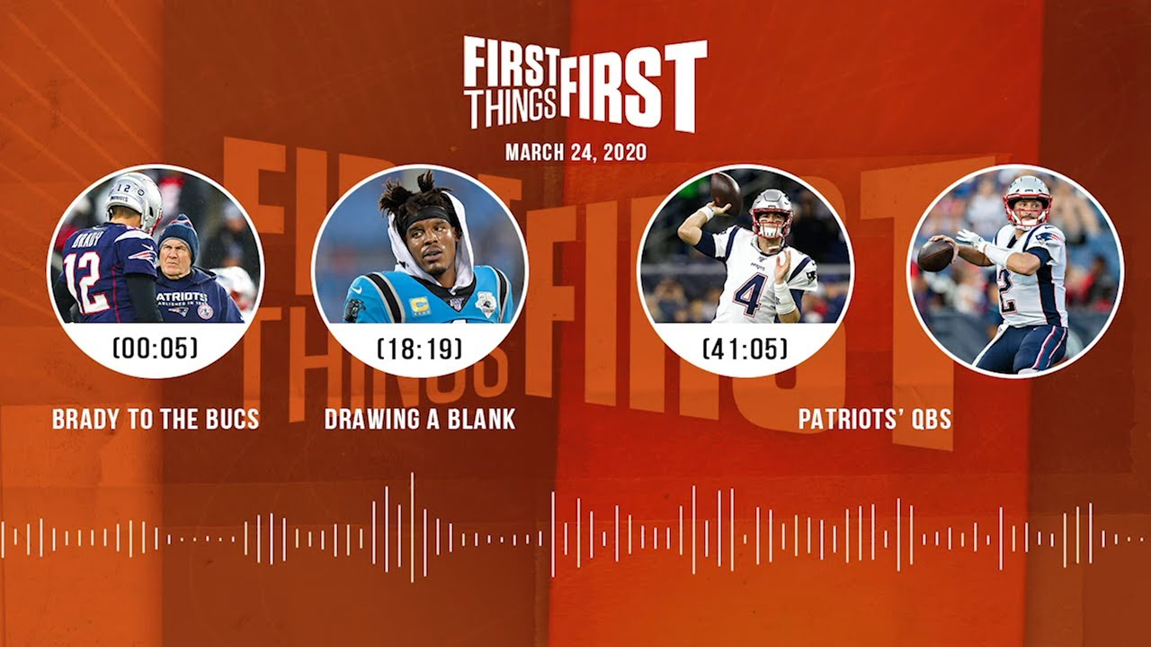 Brady to the Bucs, Drawing a Blank, Patriots' QBs (3.24.20) | FIRST THINGS FIRST Audio Podcast