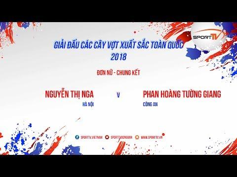 Nguyễn Thị Nga Vs Phan Hoàng Tường Giang -Chung Kết- Đơn Nữ|Giải Các Cây Vợt Xuất Sắc Toàn Quốc 2018