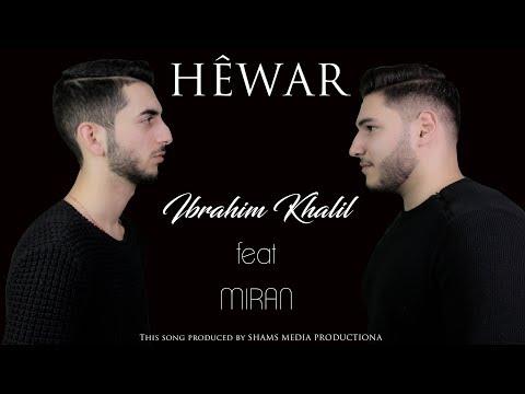 Ibrahim Khalil feat. Miran - Hewar 2018