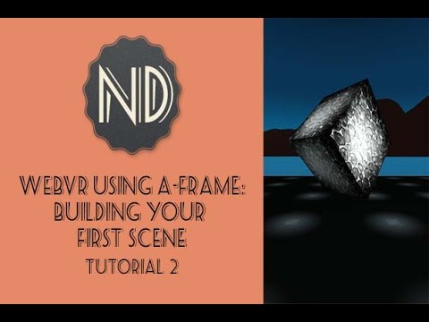 WebVR Using A-Frame: Building Your First Scene (Tutorial 2)