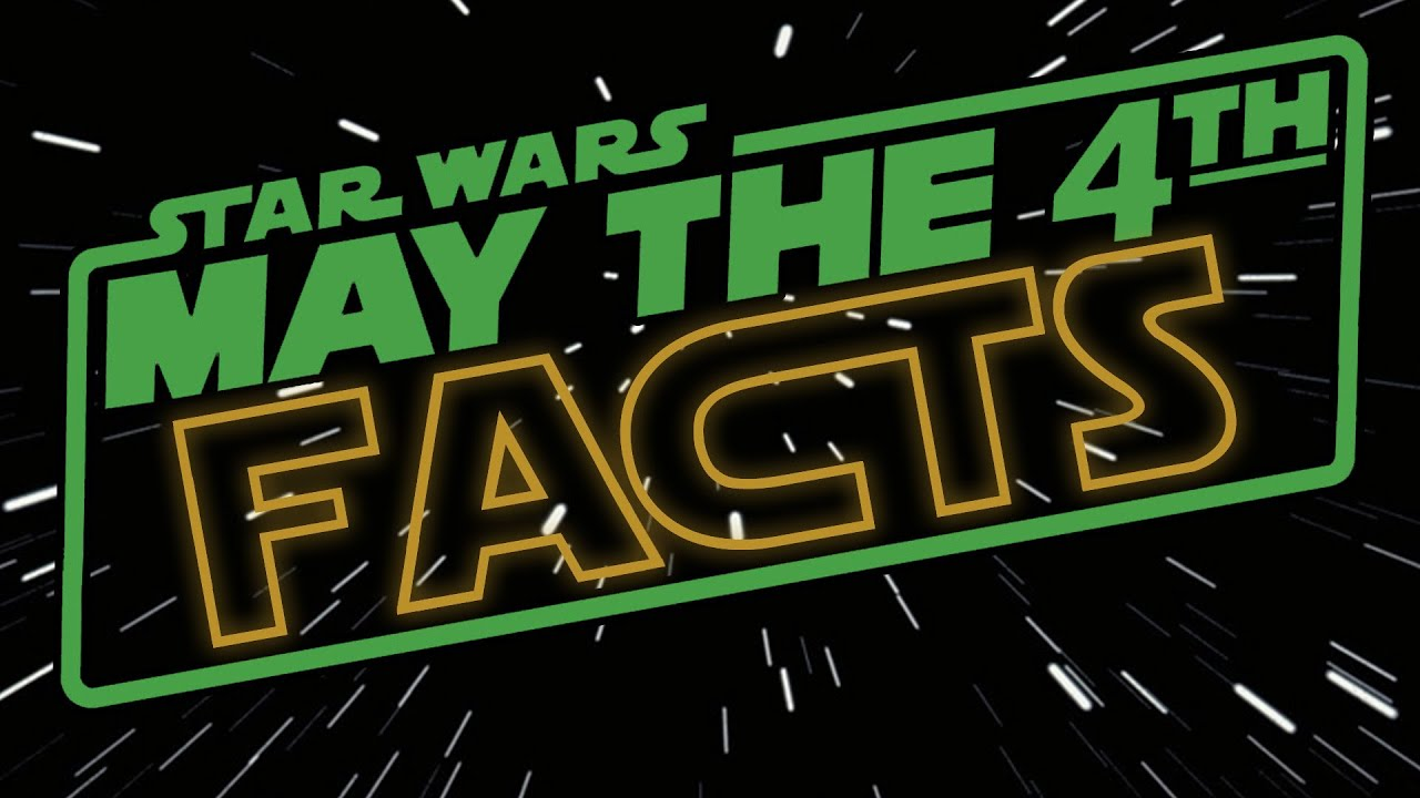 May The 4th Be With You Facts