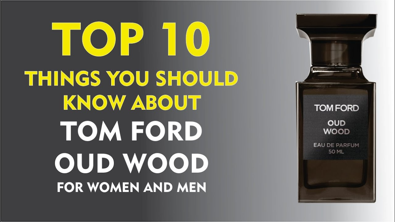Top 10 Things You Should Know About Tom Ford Oud Wood