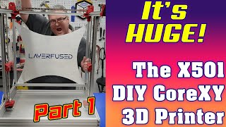 Huge DIY 3D Printer - The LayerFused X501 CoreXY Printer
