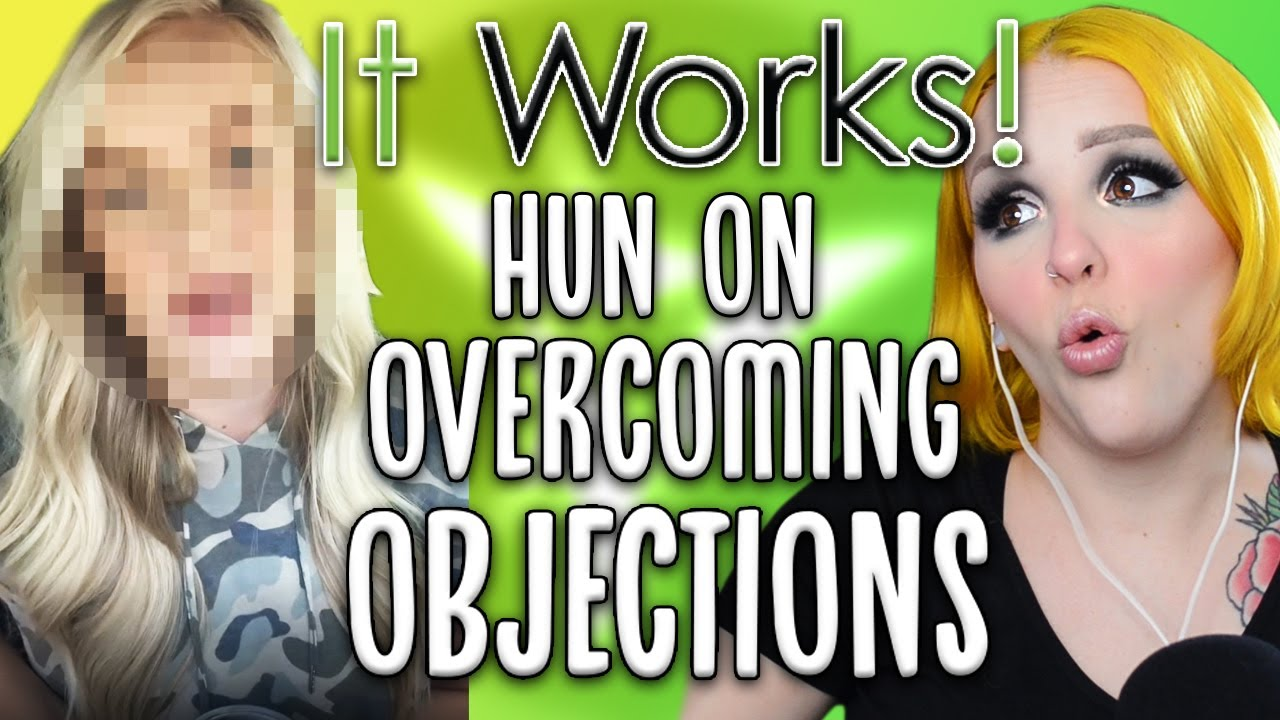 It Works! Hun Tells Us How to Overcome Objections to Joining an MLM (it's all really stupid...)