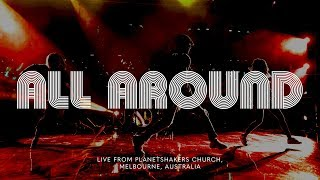Planetshakers | All Around | Official Music Video