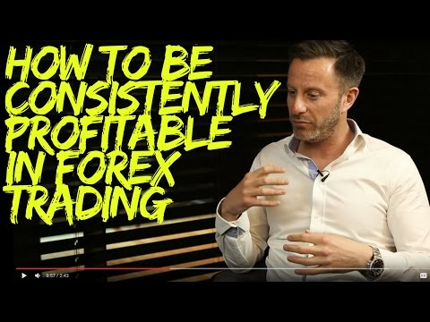 How to be Consistently Profitable in Forex Trading