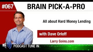 All About Hard Money Lending with Dave Orloff & Larry Goins
