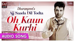 Oh Kurhi Kaun - Dharampreet | Popular Punjabi Audio Songs | Priya Audio