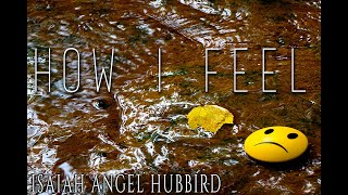 How I Feel // Isaiah Angel Hubbird